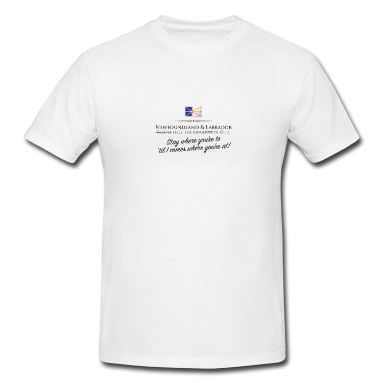Newfoundland and Labrador Funny Provincial Motto T Shirt